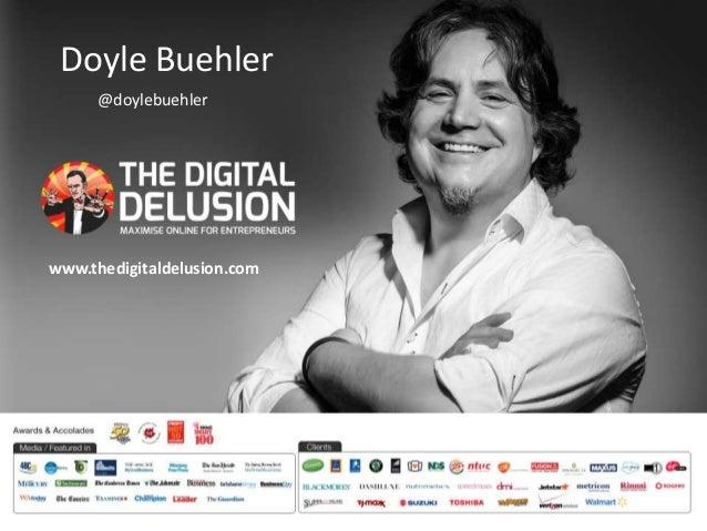 Doyle Buehler  @doylebuehler  www.thedigitaldelusion.com