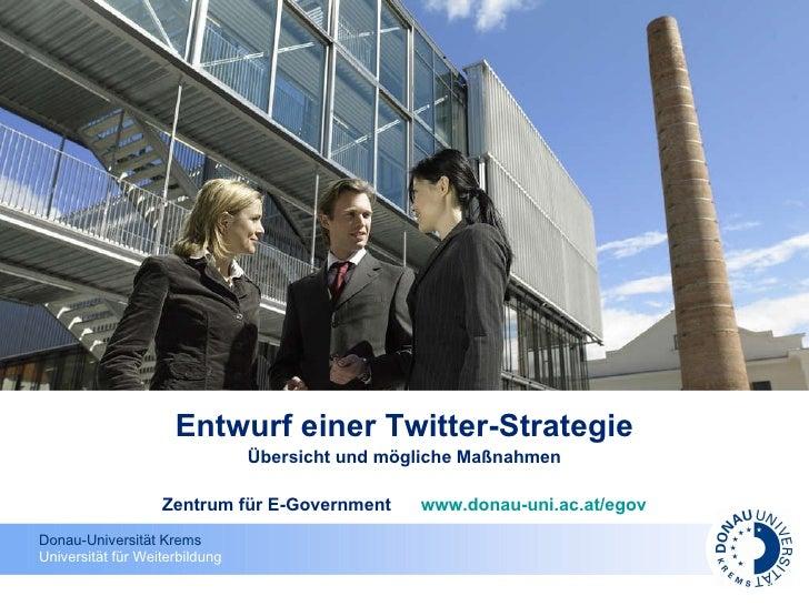 Entwurf einer Twitter-Strategie Übersicht und mögliche Maßnahmen Zentrum für E-Government  www.donau-uni.ac.at/egov