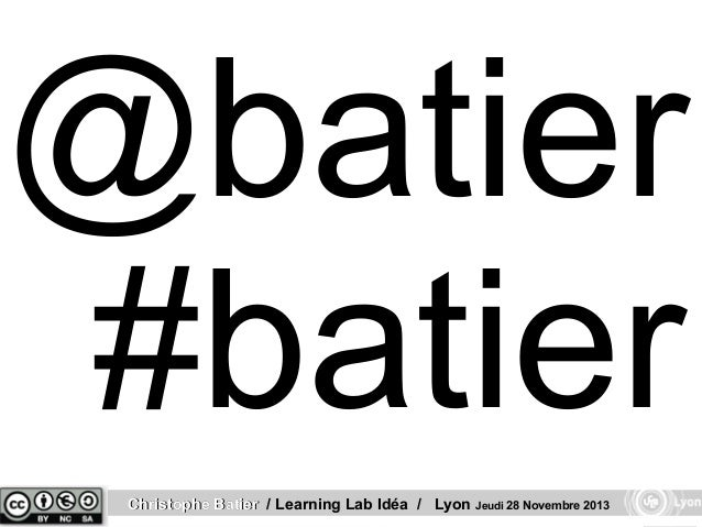@batier #batier Contact : Novembre 2013 Christophe Batier / Learning Lab Idéa / Lyon Jeudi 28batier@univ-lyon1.fr http://t...