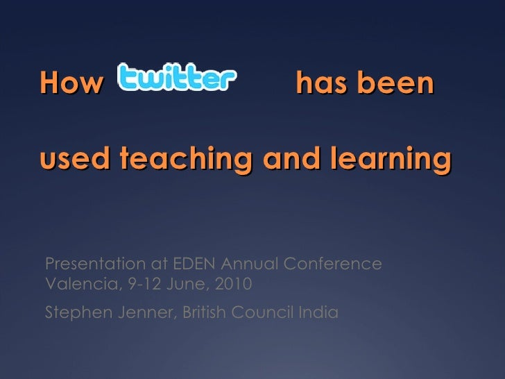 How                            has beenused teaching and learningPresentation at EDEN Annual ConferenceValencia, 9-12 June...