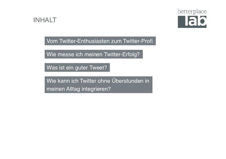 INHALT!   Vom Twitter-Enthusiasten zum Twitter-Profi!   Wie messe ich meinen Twitter-Erfolg?!   Was ist ein guter Tweet?!  ...
