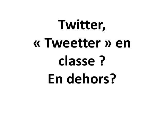 Twitter, « Tweetter » en classe ? En dehors?