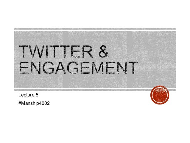 #Manship4002 Twitter & engagement - Lecture 5