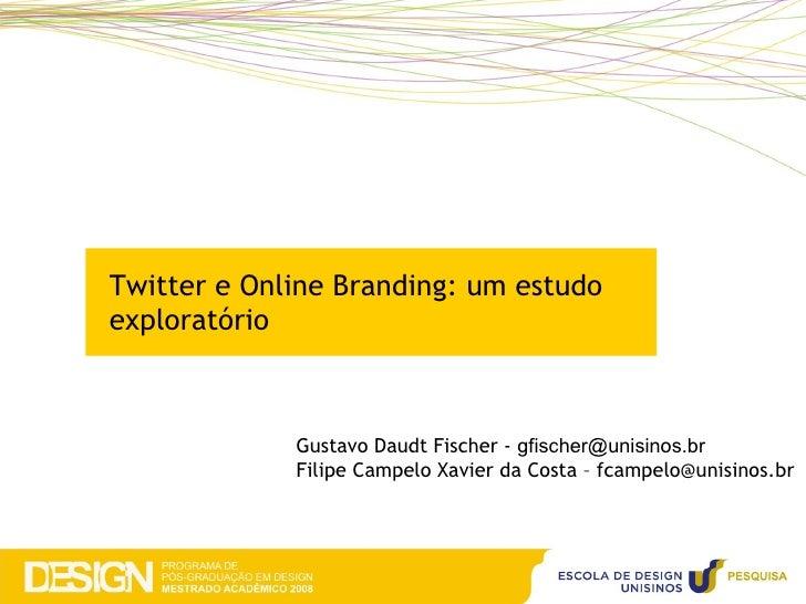 Gustavo Daudt Fischer -  gfischer@unisinos.br  Filipe Campelo Xavier da Costa – fcampelo@unisinos.br T witter e Online Bra...