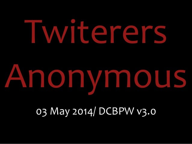 Twiterers	    Anonymous 03	   May	   2014/	   DCBPW	   v3.0