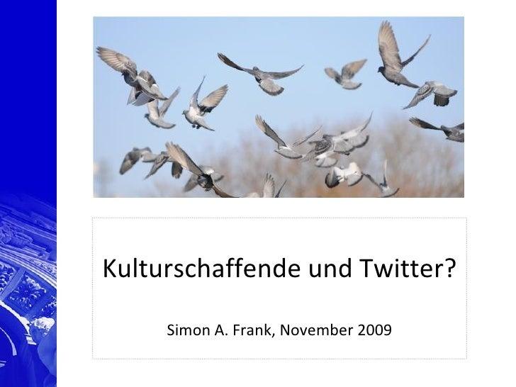 Kulturschaffende und Twitter?       Simon A. Frank, November 2009