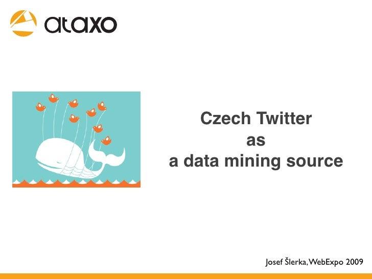 Twitter  as  a data mining source