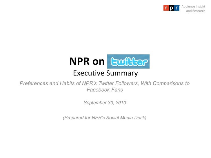 Audience Insight and Research<br />NPR on  Twitter  Executive Summary<br />Preferences and Habits of NPR's Twitter Followe...