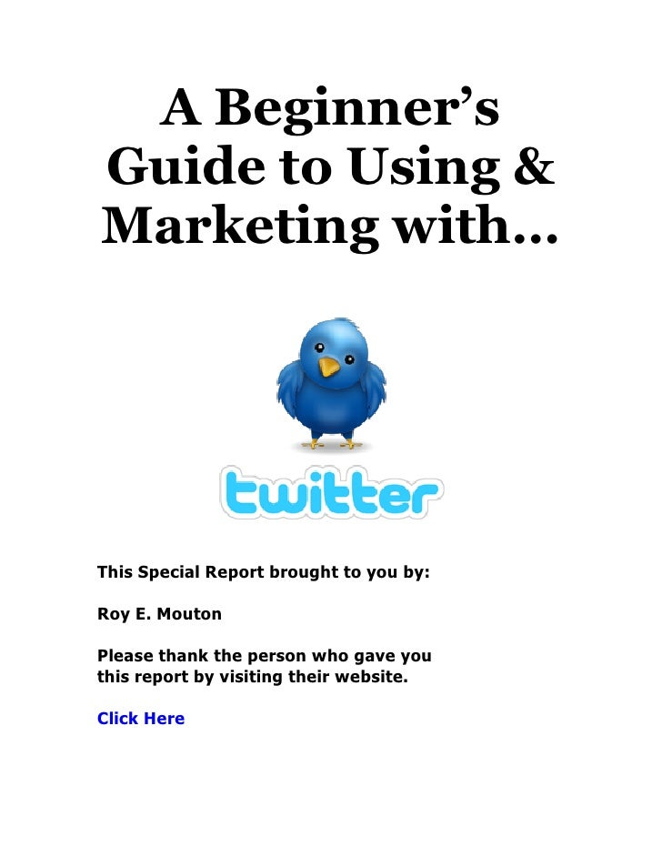 A Beginner'sGuide to Using &Marketing with…This Special Report brought to you by:Roy MoutonPlease thank the person who gav...