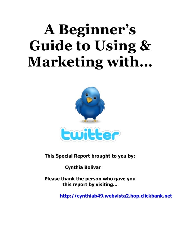 A Beginner'sGuide to Using &Marketing with…  This Special Report brought to you by:          Cynthia Bolivar  Please thank...