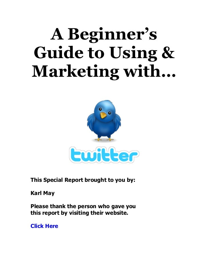 A Beginner'sGuide to Using &Marketing with…This Special Report brought to you by:Karl MayPlease thank the person who gave ...