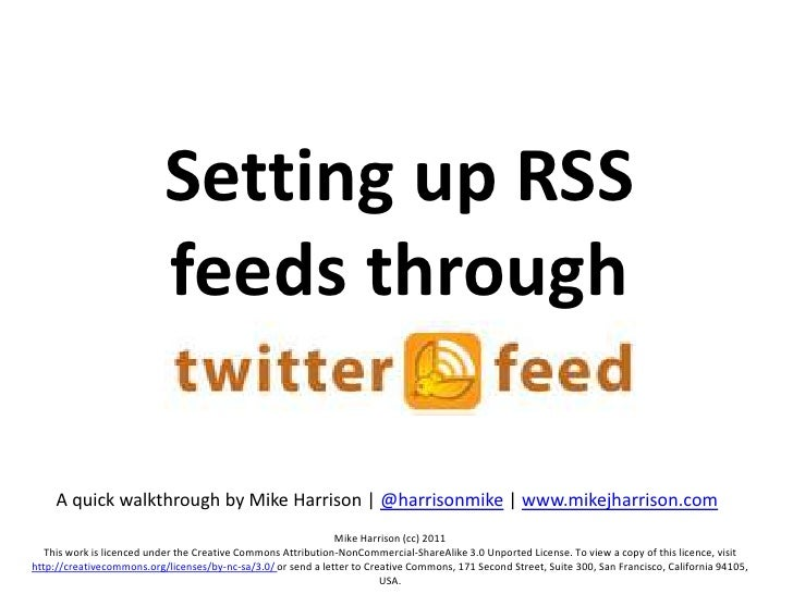 Setting up RSS feeds through twitterfeed<br />A quick walkthrough by Mike Harrison | @harrisonmike | www.mikejharrison.com...