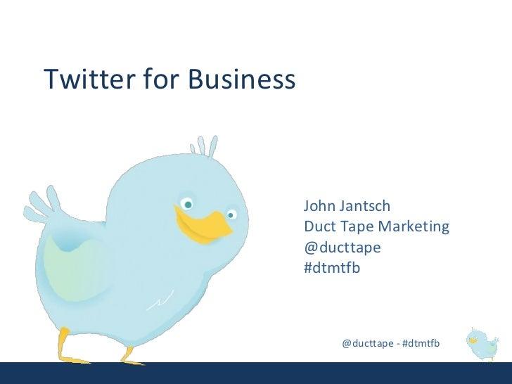 Twitter for Business John Jantsch Duct Tape Marketing @ducttape #dtmtfb