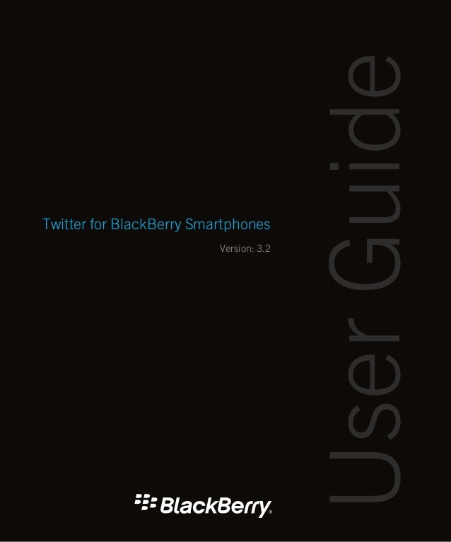 User GuideTwitter for BlackBerry Smartphones                          Version: 3.2