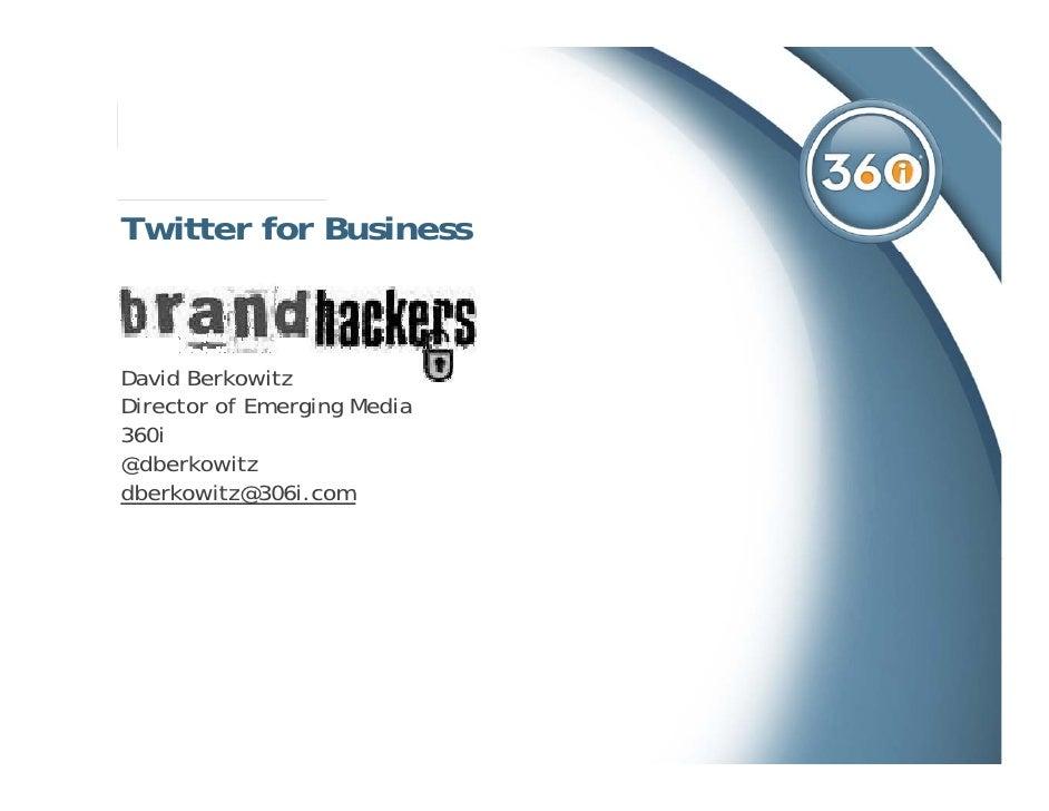 Twitter for Business   David Berkowitz Director of Emerging Media 360i @dberkowitz @db k it dberkowitz@306i.com