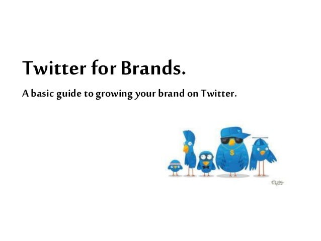 Twitter for Brands. A basic guide to growing your brand on Twitter.