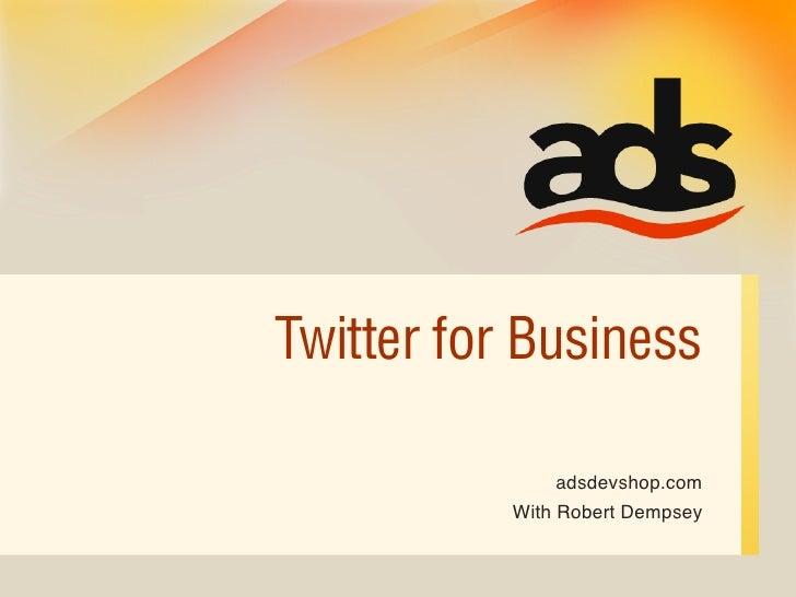 Twitter for Business                 adsdevshop.com            With Robert Dempsey