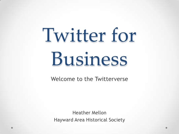 Twitter for Business<br />Welcome to the Twitterverse<br />Heather Mellon<br />Hayward Area Historical Society<br />