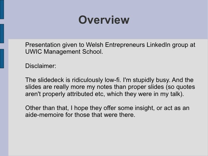 <ul>Overview </ul>Presentation given to Welsh Entrepreneurs LinkedIn group at UWIC Management School. Disclaimer: The slid...