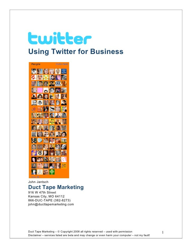 Using Twitter for Business     John Jantsch Duct Tape Marketing 916 W 47th Street Kansas City, MO 64112 866-DUC-TAPE (382-...