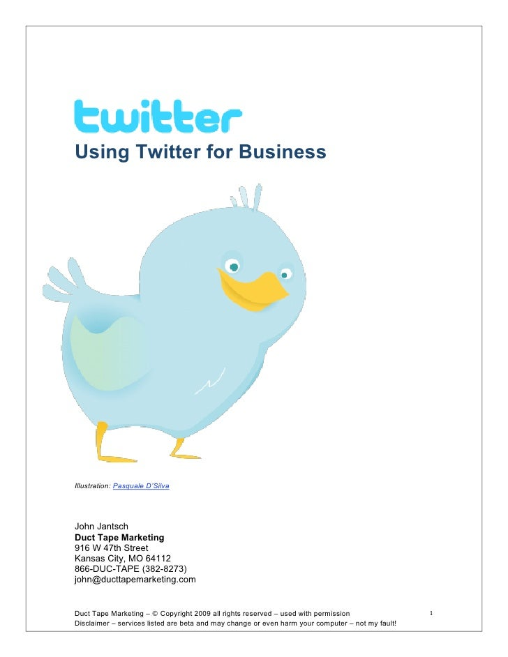 Using Twitter for Business     Illustration: Pasquale D'Silva     John Jantsch Duct Tape Marketing 916 W 47th Street Kansa...