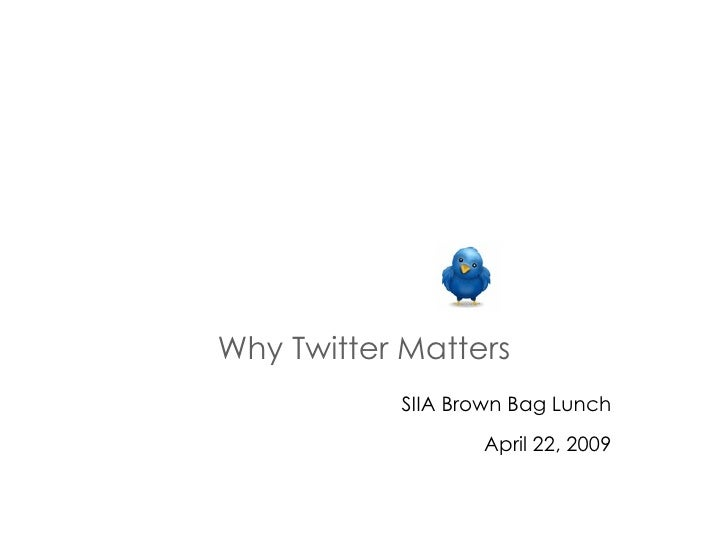 Why Twitter Matters SIIA Brown Bag Lunch April 22, 2009