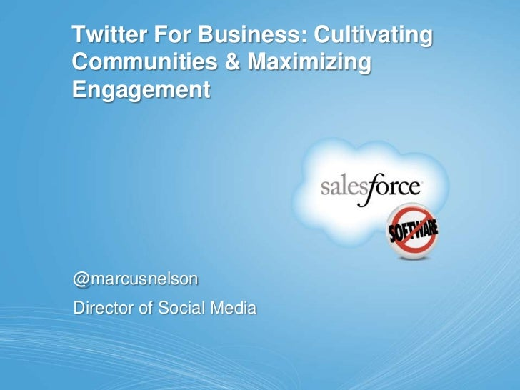 Twitter For Business: Cultivating Communities & Maximizing Engagement<br />@marcusnelson<br />Director of Social Media<br />