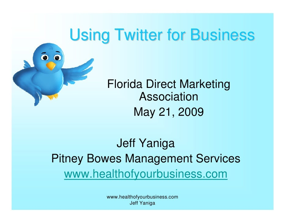 Using Twitter for Business           Florida Direct Marketing                 Association                May 21, 2009     ...