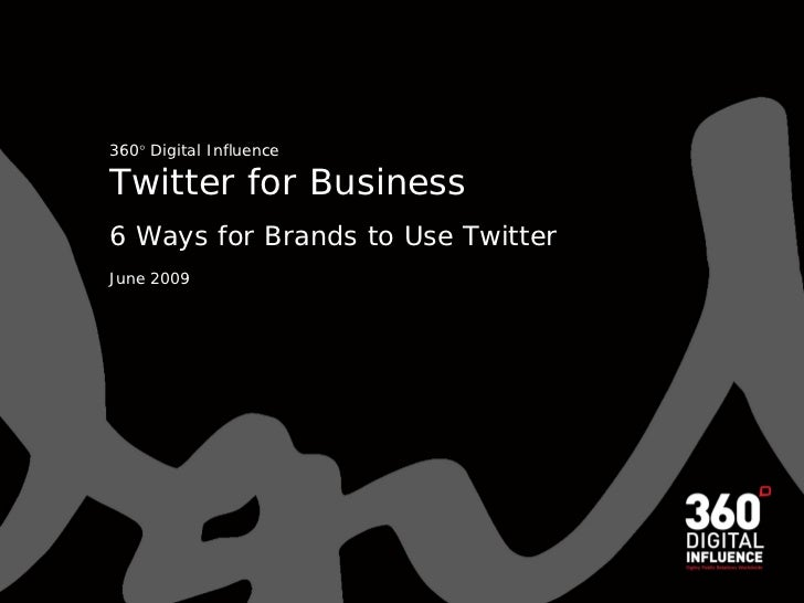 360 Digital Influence  Twitter for Business 6 Ways for Brands to Use Twitter June 2009