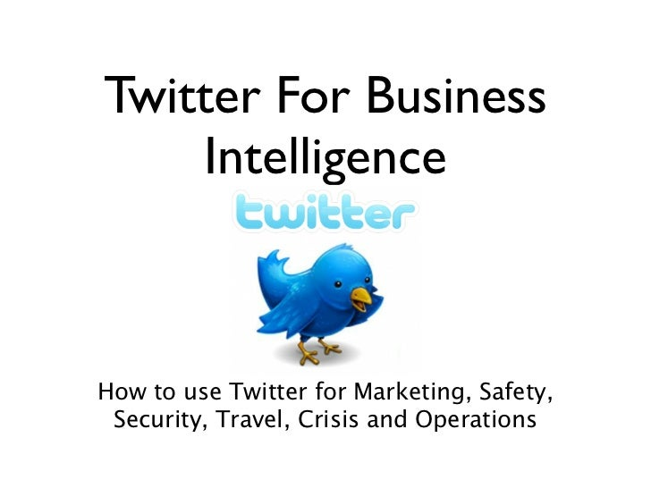 Twitter For Business    IntelligenceHow to use Twitter for Marketing, Safety, Security, Travel, Crisis and Operations