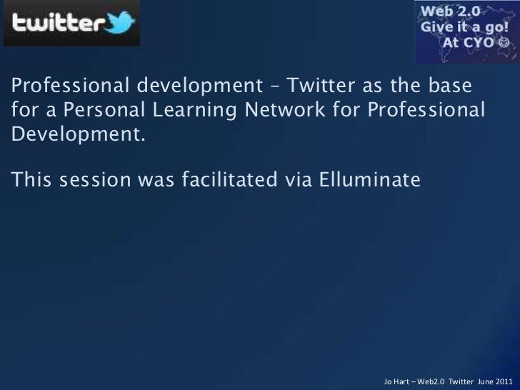 Professional development – Twitter as the base for a Personal Learning Network for Professional Development.<br />This ses...
