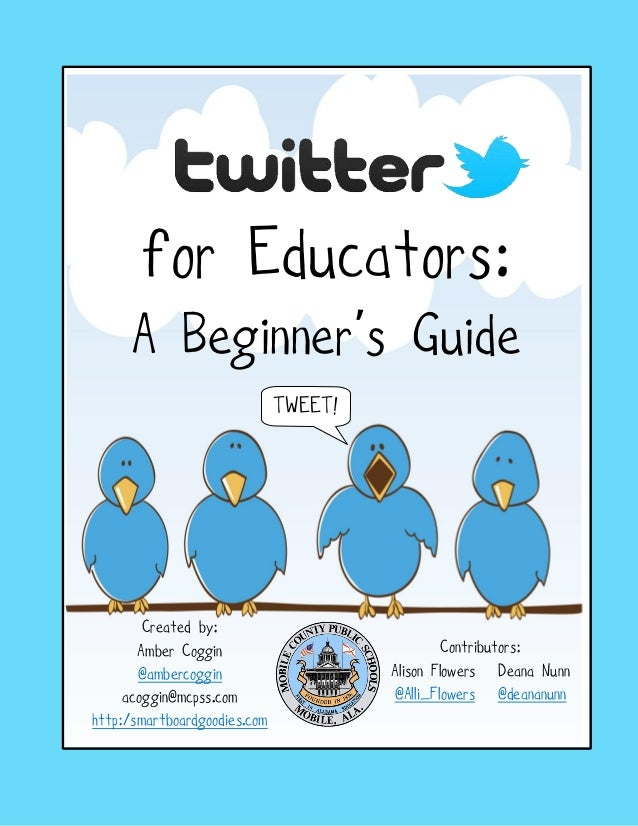 for Educators: A Beginner's Guide TWEET!  Created by: Amber Coggin @ambercoggin acoggin@mcpss.com http:/smartboardgoodies....