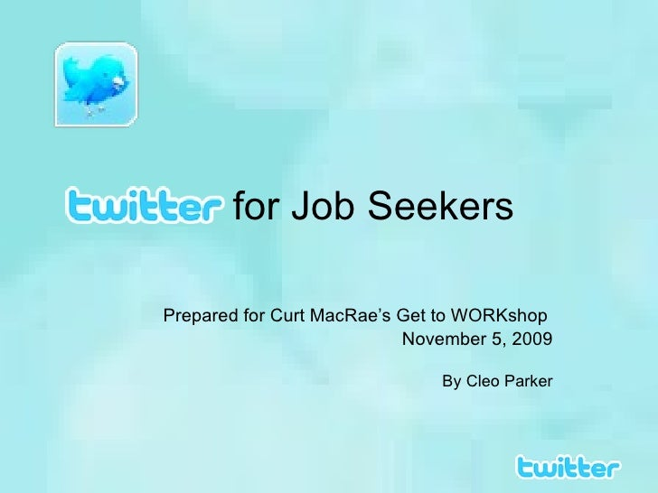 for Job Seekers Prepared for Curt MacRae's Get to WORKshop  November 5, 2009 By Cleo Parker