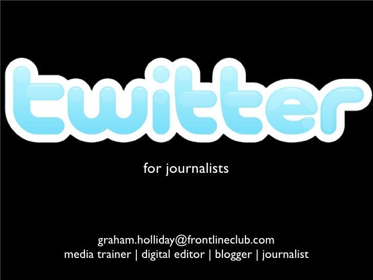 for journalists          graham.holliday@frontlineclub.com media trainer | digital editor | blogger | journalist