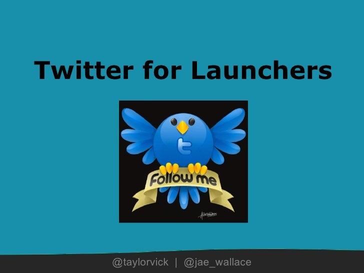 Twitter for Launchers @taylorvick | @jae_wallace