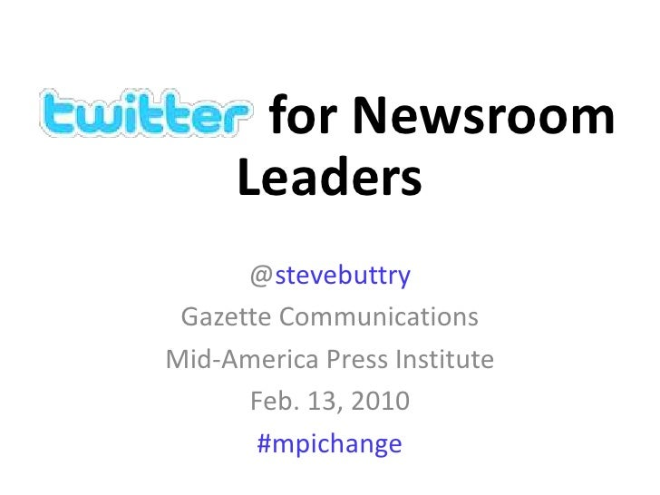 for Newsroom<br />Leaders<br />@stevebuttry<br />Gazette Communications<br />Mid-America Press Institute<br />Feb. 13, 201...
