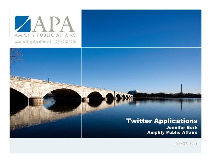 Twitter Applications              Jennifer Berk      Amplify Public Affairs                   July 23, 2009