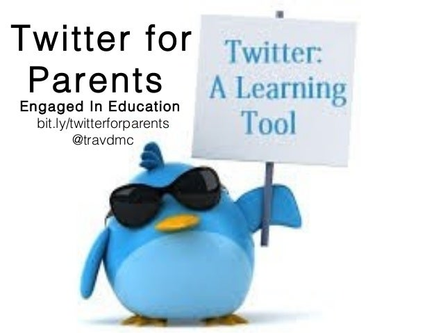 Twitter for Parents Engaged In Education bit.ly/twitterforparents @travdmc