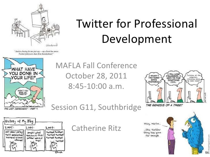 Twitter for Professional           Development MAFLA Fall Conference  October 28, 2011   8:45-10:00 a.m.Session G11, South...