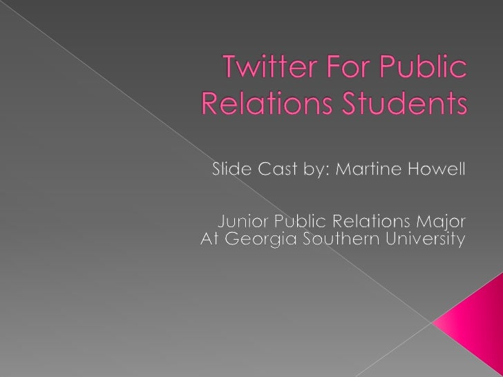 Twitter For Public Relations Students<br />Slide Cast by: Martine Howell<br />Junior Public Relations Major<br />At Georgi...