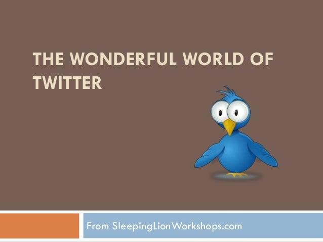 THE WONDERFUL WORLD OFTWITTER    From SleepingLionWorkshops.com