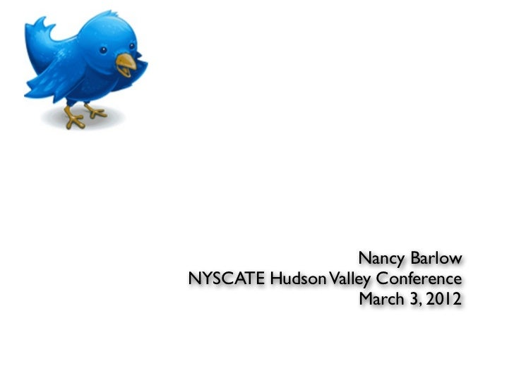 Nancy BarlowNYSCATE Hudson Valley Conference                    March 3, 2012