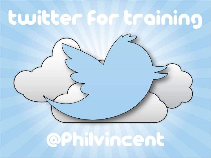 Twitter for Training   @PhilVincent