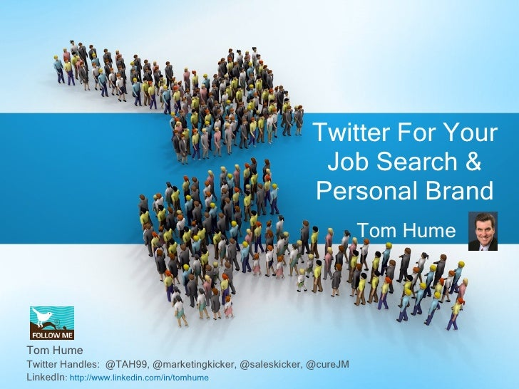 Tom Hume Twitter For Your Job Search & Personal Brand Tom Hume Twitter Handles:  @TAH99, @marketingkicker, @saleskicker, @...