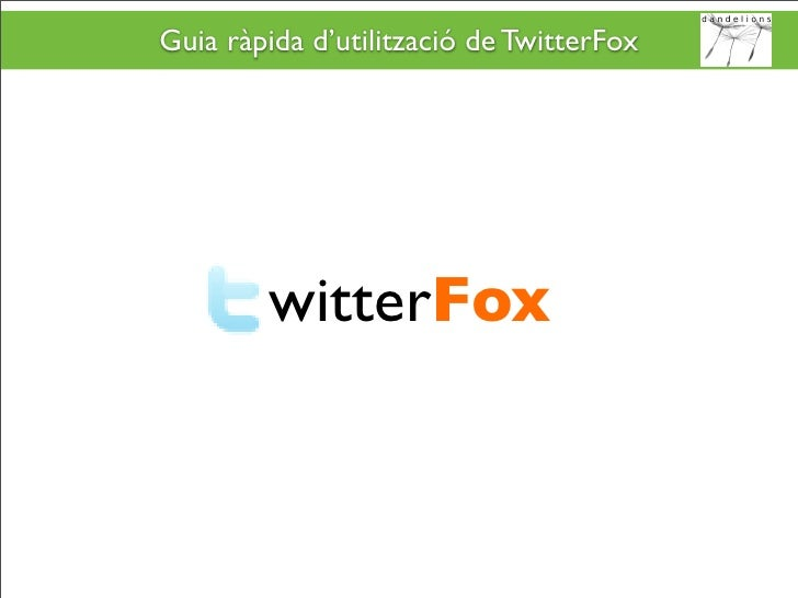 Guia ràpida d'utilització de TwitterFox             witterFox
