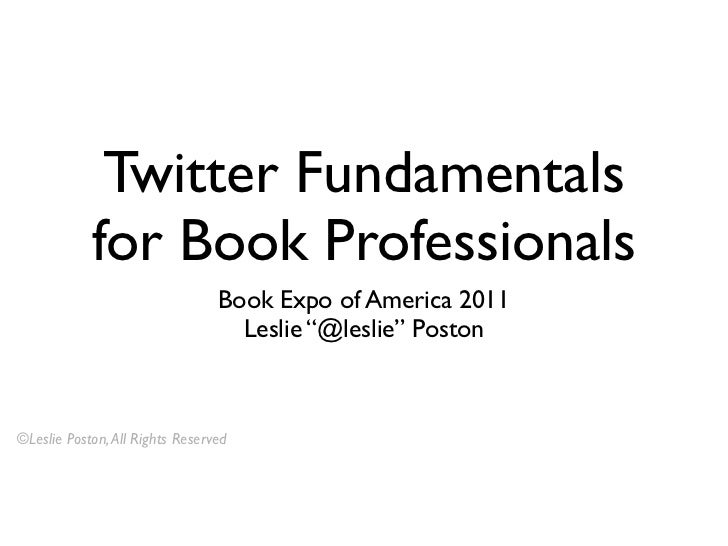 Twitter Fundamentals            for Book Professionals                                 Book Expo of America 2011          ...