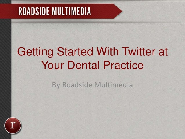 Getting Started With Twitter at Your Dental Practice By Roadside Multimedia