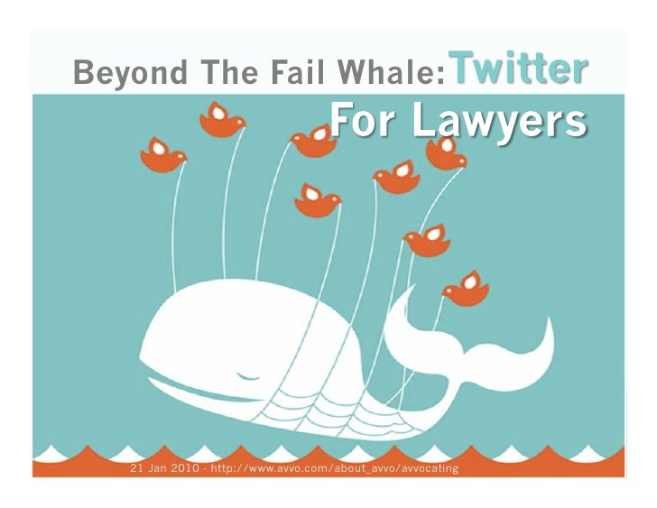 Beyond The Fail Whale:<br />Twitter<br />For Lawyers<br />21 Jan 2010 - http://www.avvo.com/about_avvo/avvocating<br />