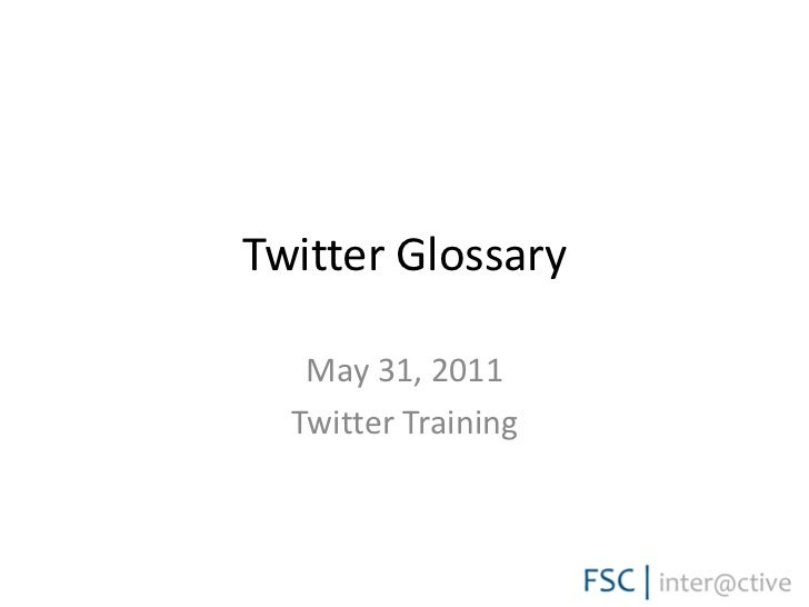 Twitter Glossary<br />May 31, 2011 <br />Twitter Training<br />