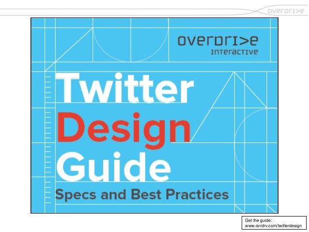 1.Get the guide:www.ovrdrv.com/twitterdesign